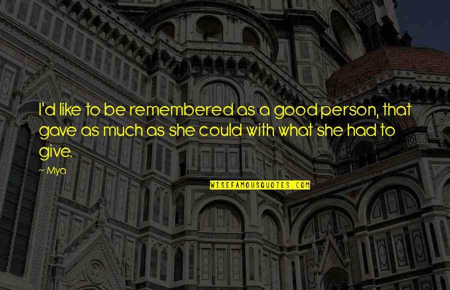 Be Good Person Quotes By Mya: I'd like to be remembered as a good