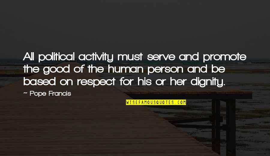 Be Good Person Quotes By Pope Francis: All political activity must serve and promote the