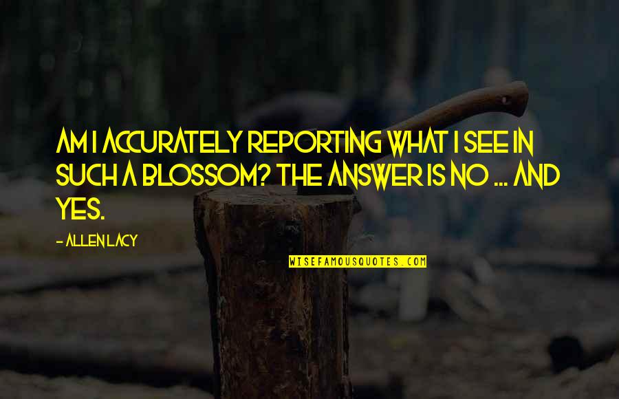 Be Happy Anyway Quotes By Allen Lacy: Am I accurately reporting what I see in