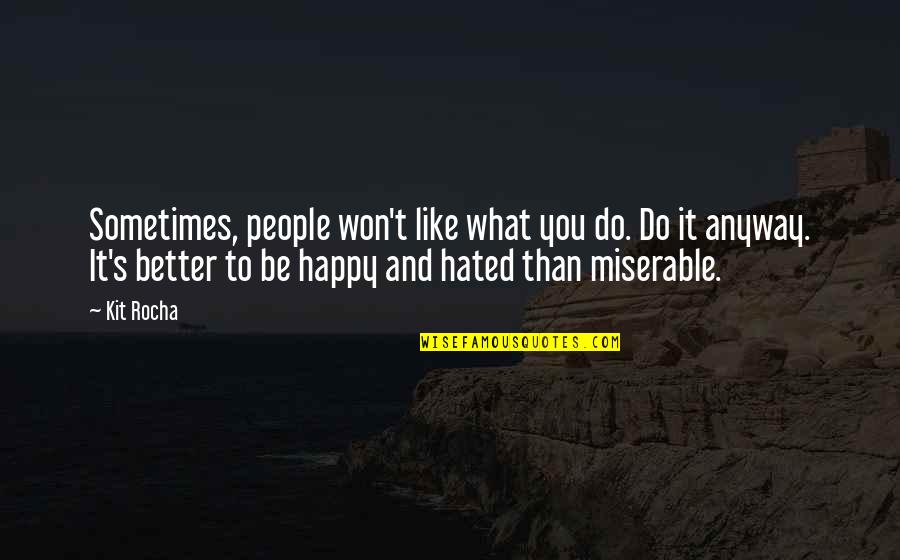 Be Happy Anyway Quotes By Kit Rocha: Sometimes, people won't like what you do. Do