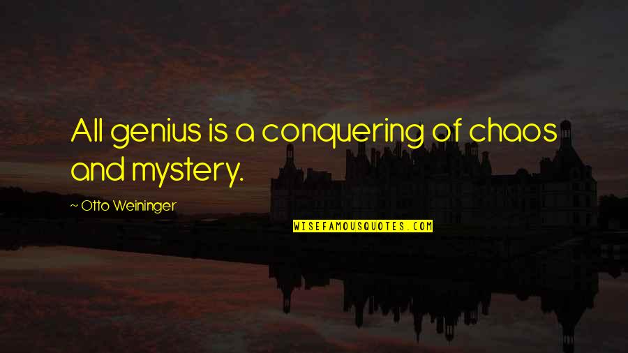 Be Happy Anyway Quotes By Otto Weininger: All genius is a conquering of chaos and