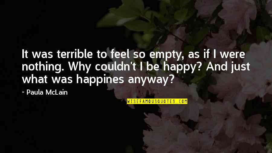 Be Happy Anyway Quotes By Paula McLain: It was terrible to feel so empty, as