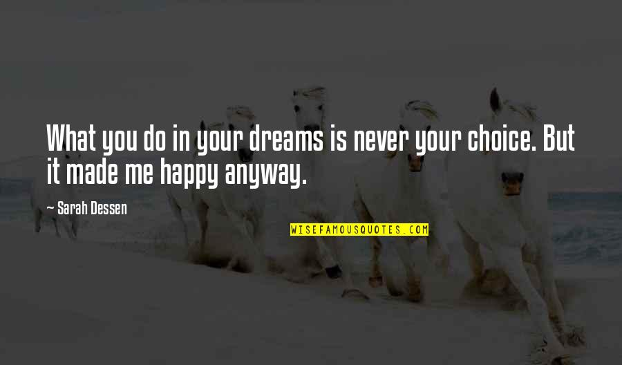 Be Happy Anyway Quotes By Sarah Dessen: What you do in your dreams is never