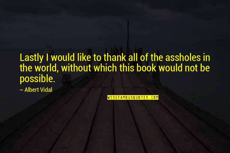 Be Like Quotes By Albert Vidal: Lastly I would like to thank all of