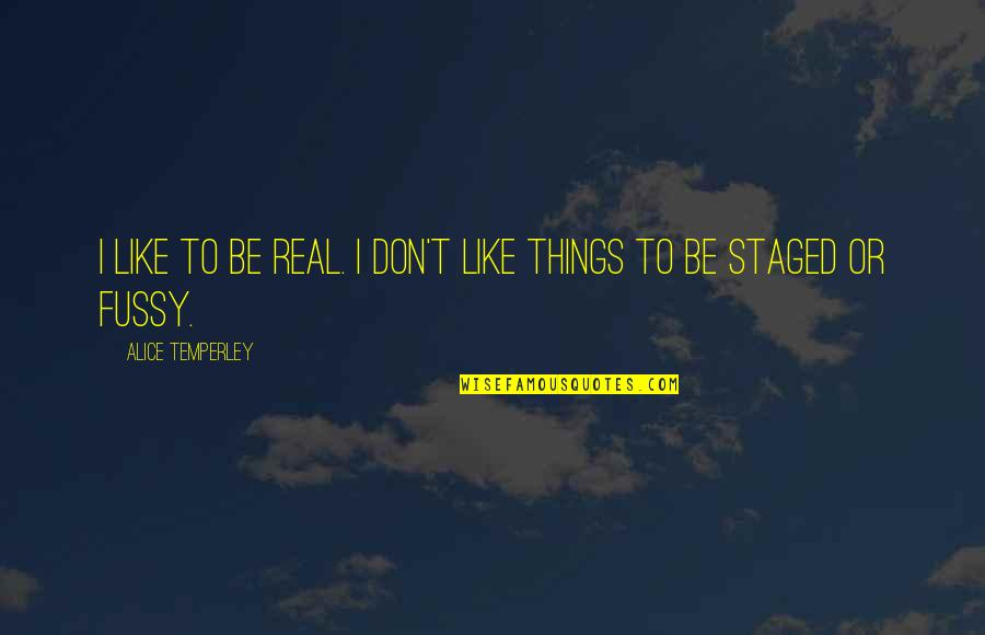 Be Like Quotes By Alice Temperley: I like to be real. I don't like