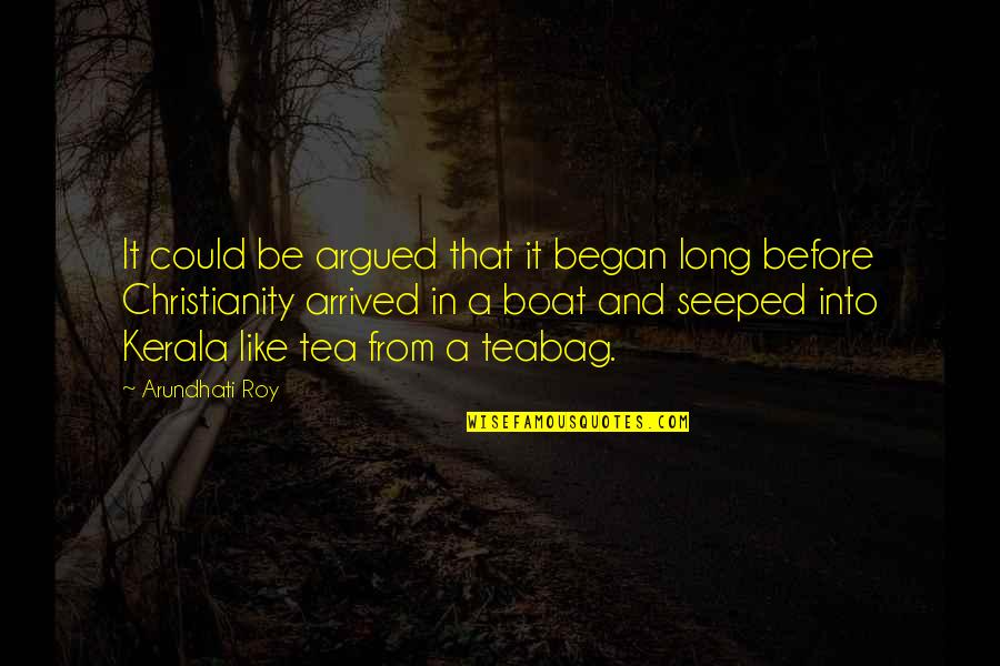 Be Like Quotes By Arundhati Roy: It could be argued that it began long