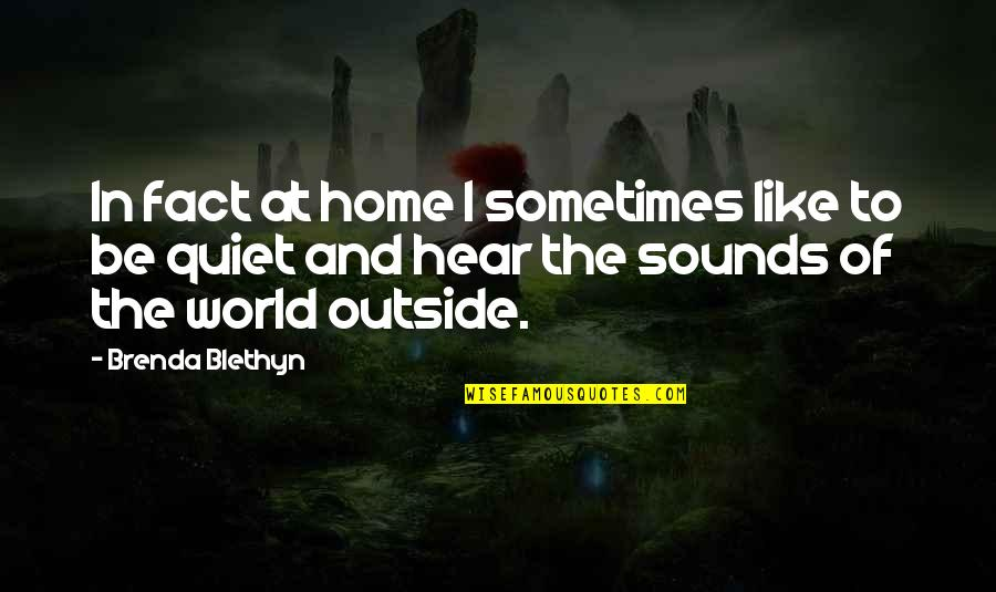 Be Like Quotes By Brenda Blethyn: In fact at home I sometimes like to