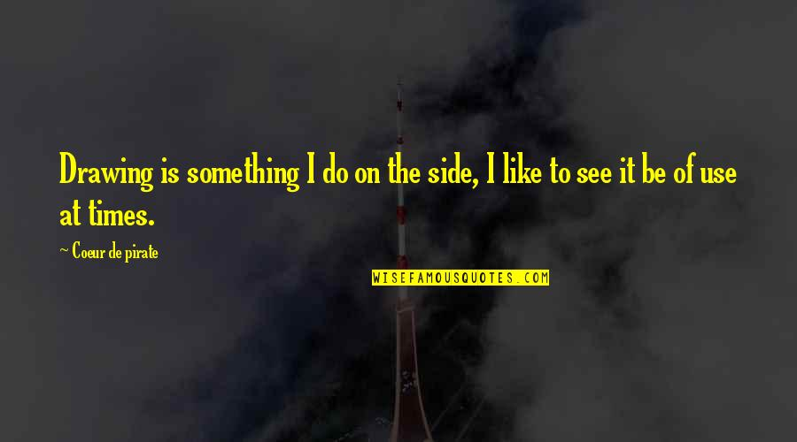 Be Like Quotes By Coeur De Pirate: Drawing is something I do on the side,