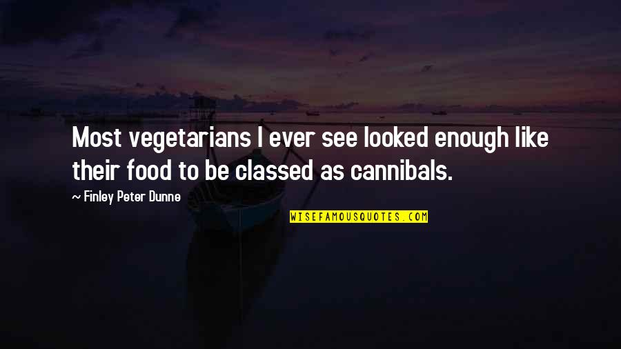 Be Like Quotes By Finley Peter Dunne: Most vegetarians I ever see looked enough like