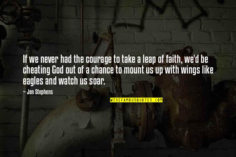 Be Like Quotes By Jen Stephens: If we never had the courage to take