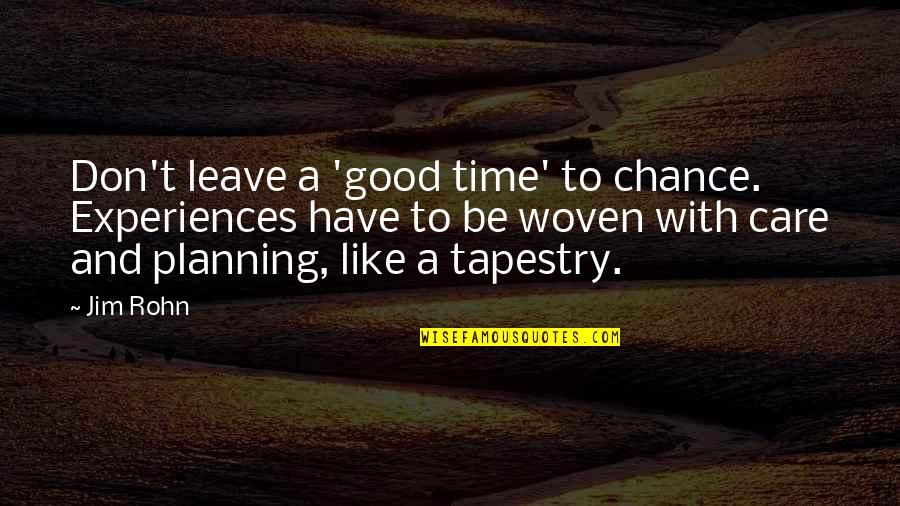 Be Like Quotes By Jim Rohn: Don't leave a 'good time' to chance. Experiences