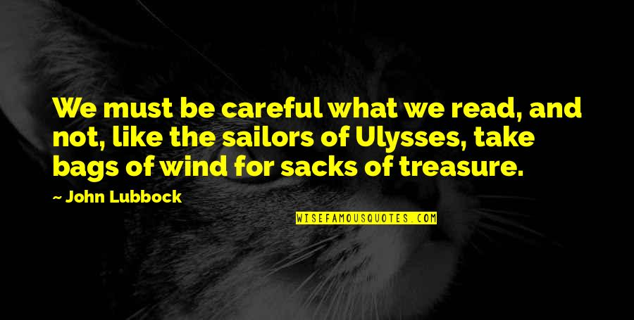Be Like Quotes By John Lubbock: We must be careful what we read, and
