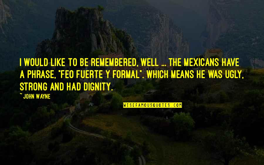 Be Like Quotes By John Wayne: I would like to be remembered, well ...