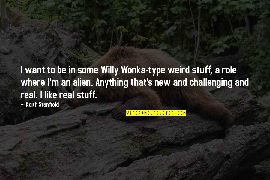 Be Like Quotes By Keith Stanfield: I want to be in some Willy Wonka-type