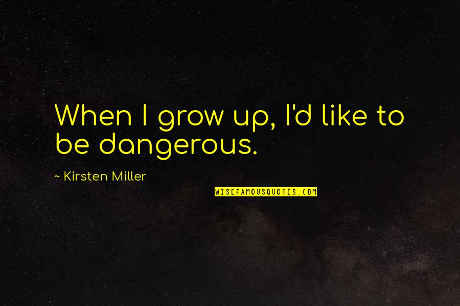 Be Like Quotes By Kirsten Miller: When I grow up, I'd like to be