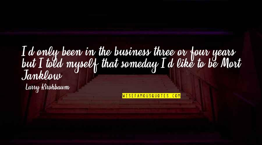 Be Like Quotes By Larry Kirshbaum: I'd only been in the business three or