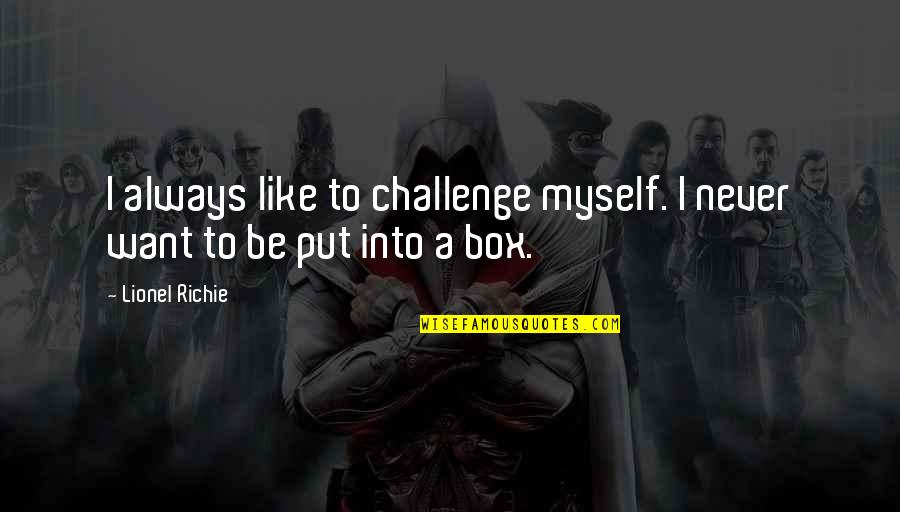 Be Like Quotes By Lionel Richie: I always like to challenge myself. I never