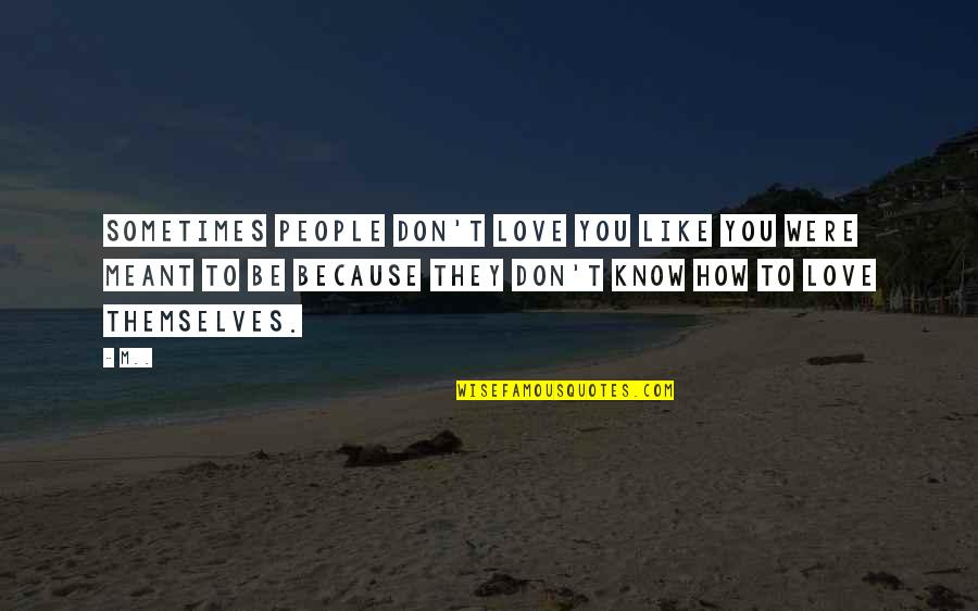 Be Like Quotes By M..: Sometimes people don't love you like you were