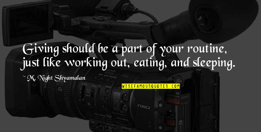 Be Like Quotes By M. Night Shyamalan: Giving should be a part of your routine,
