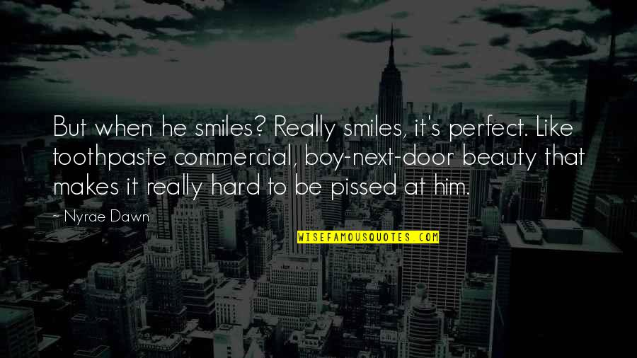 Be Like Quotes By Nyrae Dawn: But when he smiles? Really smiles, it's perfect.