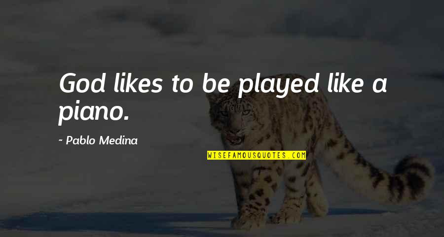 Be Like Quotes By Pablo Medina: God likes to be played like a piano.
