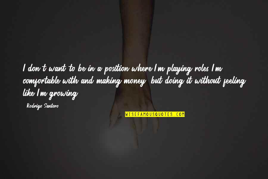 Be Like Quotes By Rodrigo Santoro: I don't want to be in a position