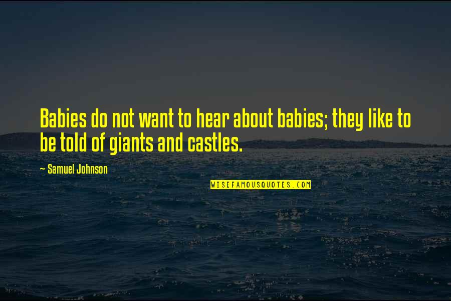 Be Like Quotes By Samuel Johnson: Babies do not want to hear about babies;
