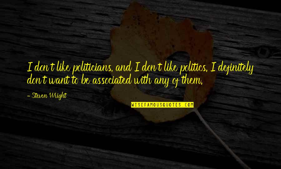 Be Like Quotes By Steven Wright: I don't like politicians, and I don't like