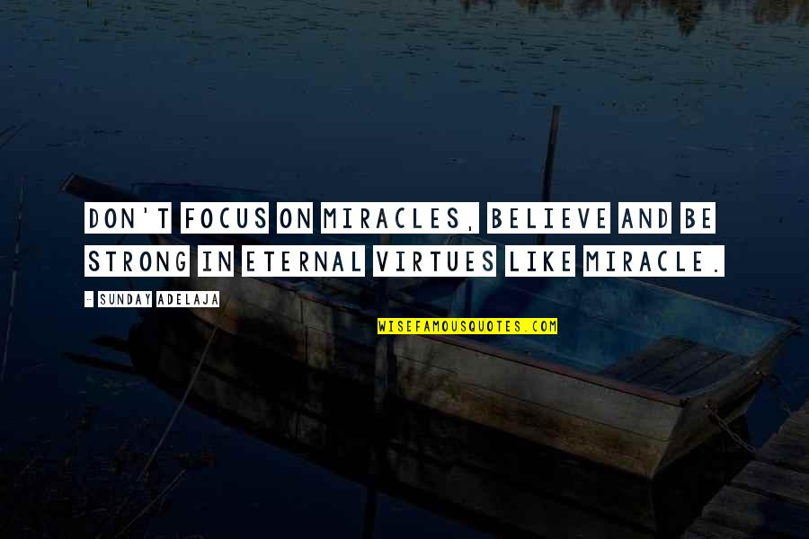 Be Like Quotes By Sunday Adelaja: Don't focus on miracles, believe and be strong