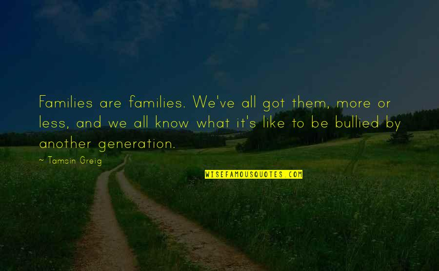 Be Like Quotes By Tamsin Greig: Families are families. We've all got them, more