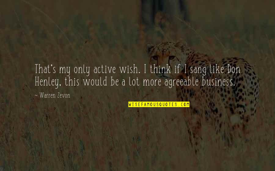 Be Like Quotes By Warren Zevon: That's my only active wish. I think if