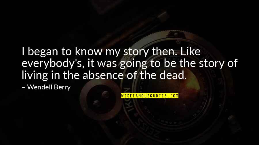 Be Like Quotes By Wendell Berry: I began to know my story then. Like
