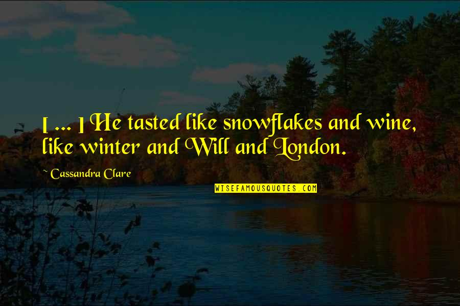 Be Like Wine Quotes By Cassandra Clare: [ ... ] He tasted like snowflakes and