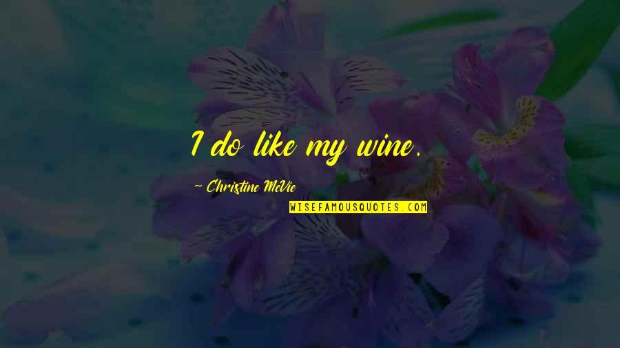 Be Like Wine Quotes By Christine McVie: I do like my wine.