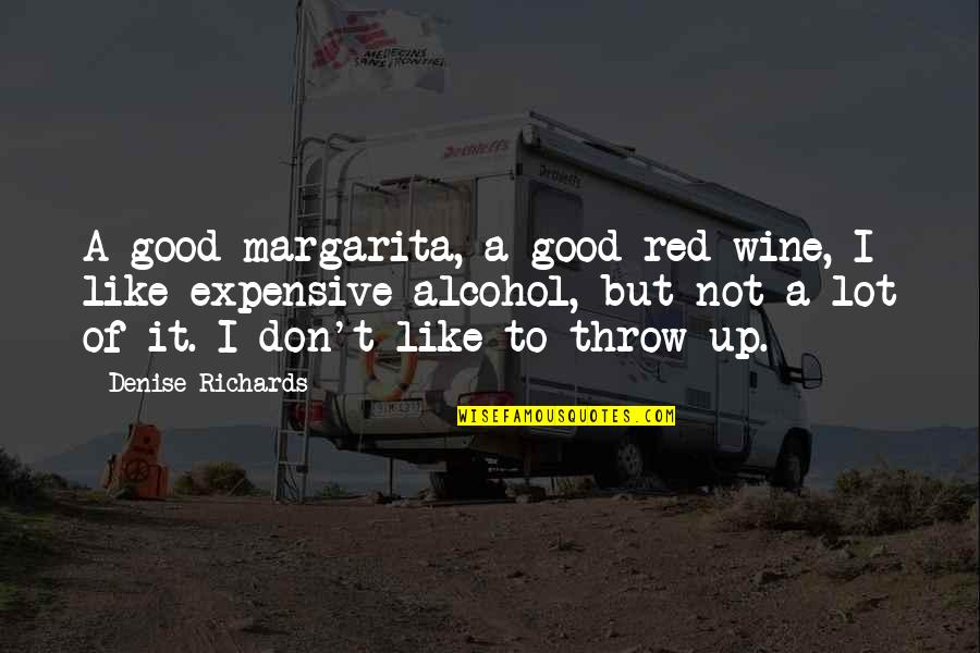 Be Like Wine Quotes By Denise Richards: A good margarita, a good red wine, I
