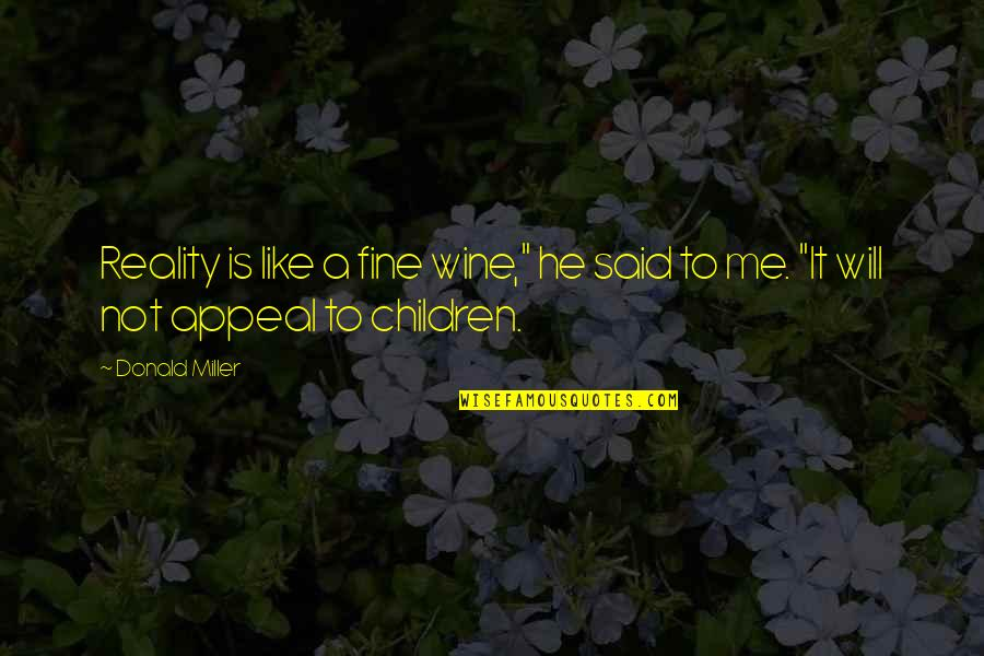 """Be Like Wine Quotes By Donald Miller: Reality is like a fine wine,"""" he said"""