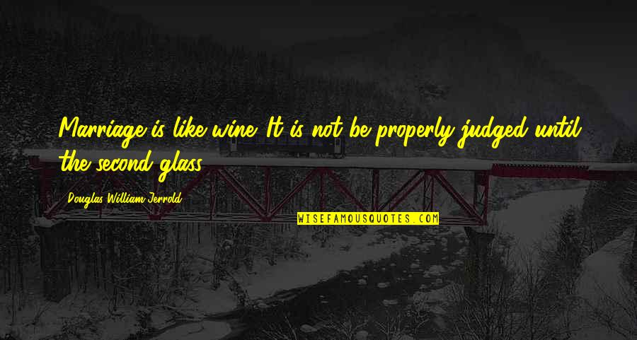 Be Like Wine Quotes By Douglas William Jerrold: Marriage is like wine. It is not be