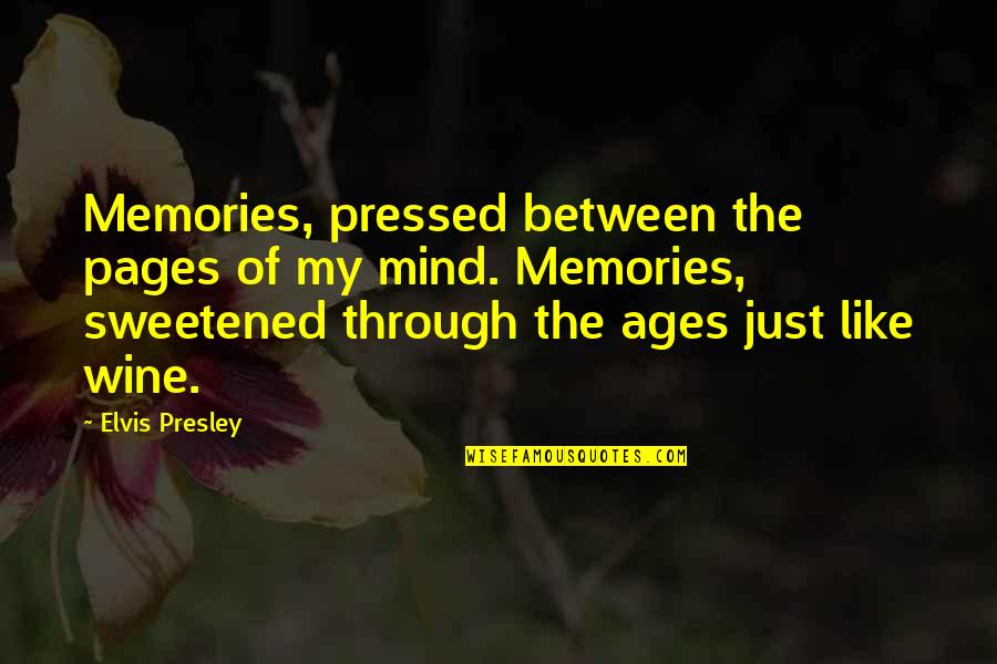Be Like Wine Quotes By Elvis Presley: Memories, pressed between the pages of my mind.