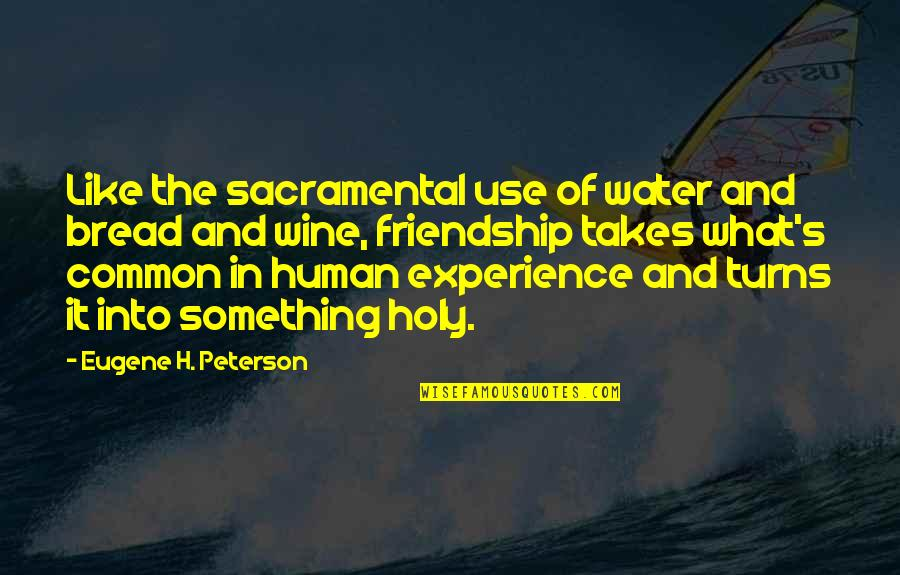 Be Like Wine Quotes By Eugene H. Peterson: Like the sacramental use of water and bread