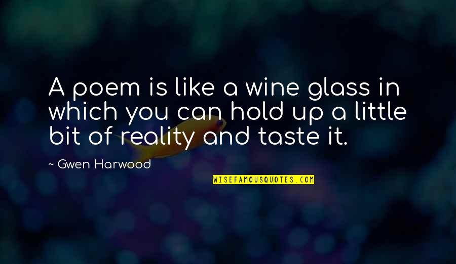 Be Like Wine Quotes By Gwen Harwood: A poem is like a wine glass in