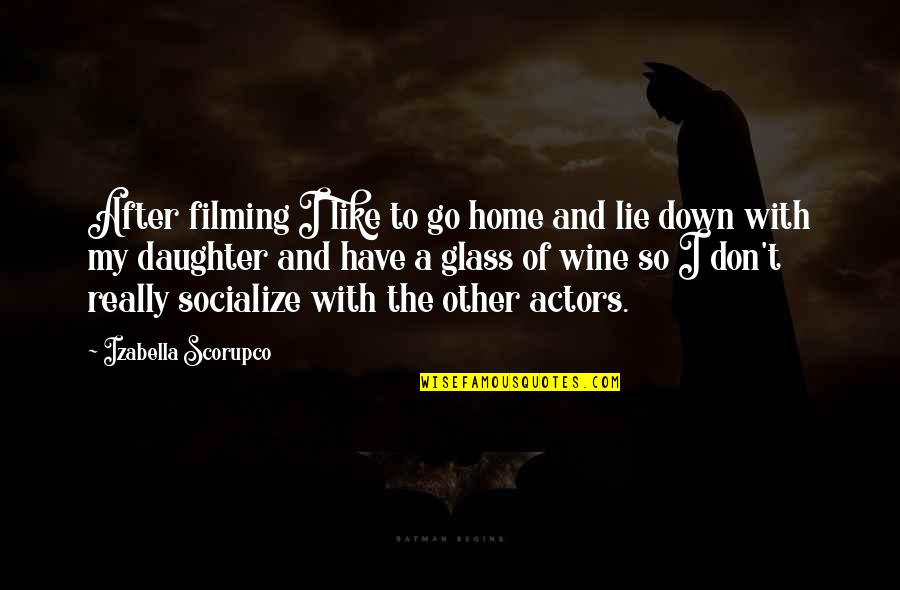 Be Like Wine Quotes By Izabella Scorupco: After filming I like to go home and
