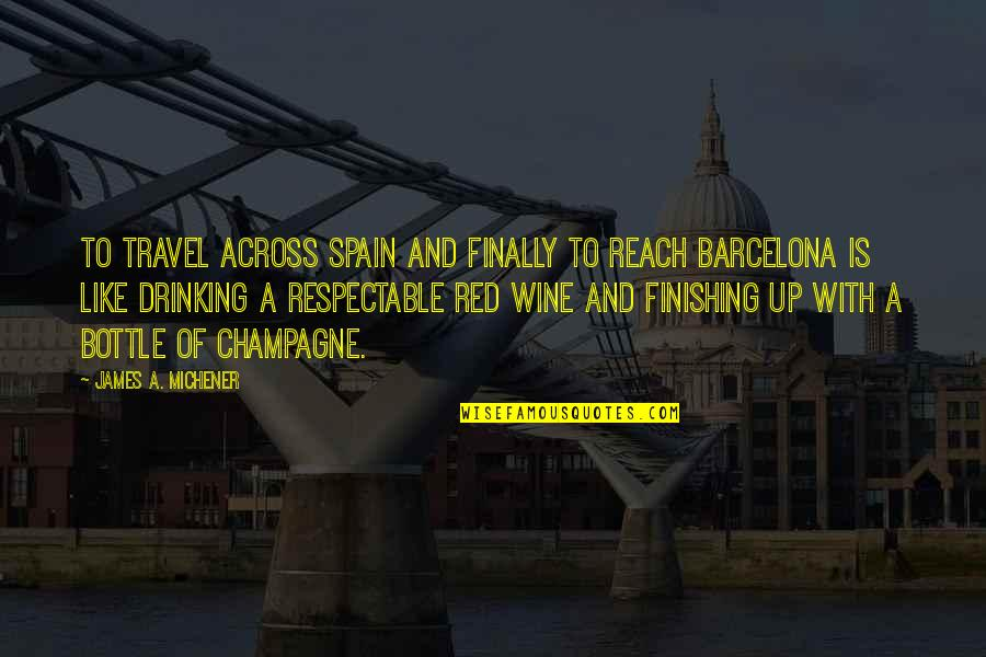 Be Like Wine Quotes By James A. Michener: To travel across Spain and finally to reach