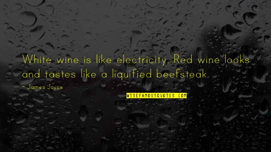 Be Like Wine Quotes By James Joyce: White wine is like electricity. Red wine looks