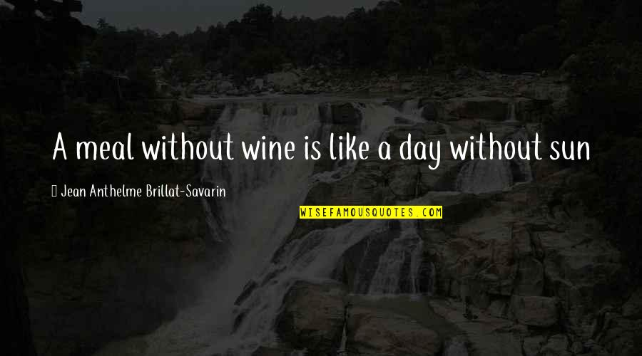 Be Like Wine Quotes By Jean Anthelme Brillat-Savarin: A meal without wine is like a day