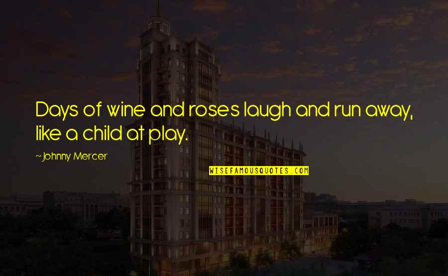 Be Like Wine Quotes By Johnny Mercer: Days of wine and roses laugh and run