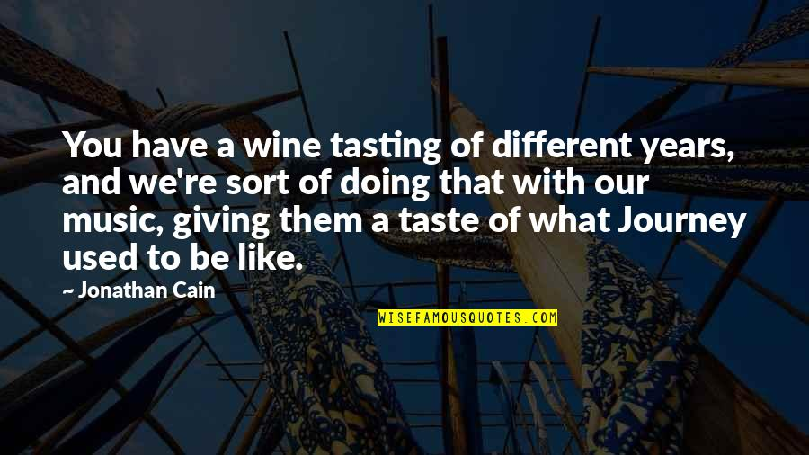 Be Like Wine Quotes By Jonathan Cain: You have a wine tasting of different years,