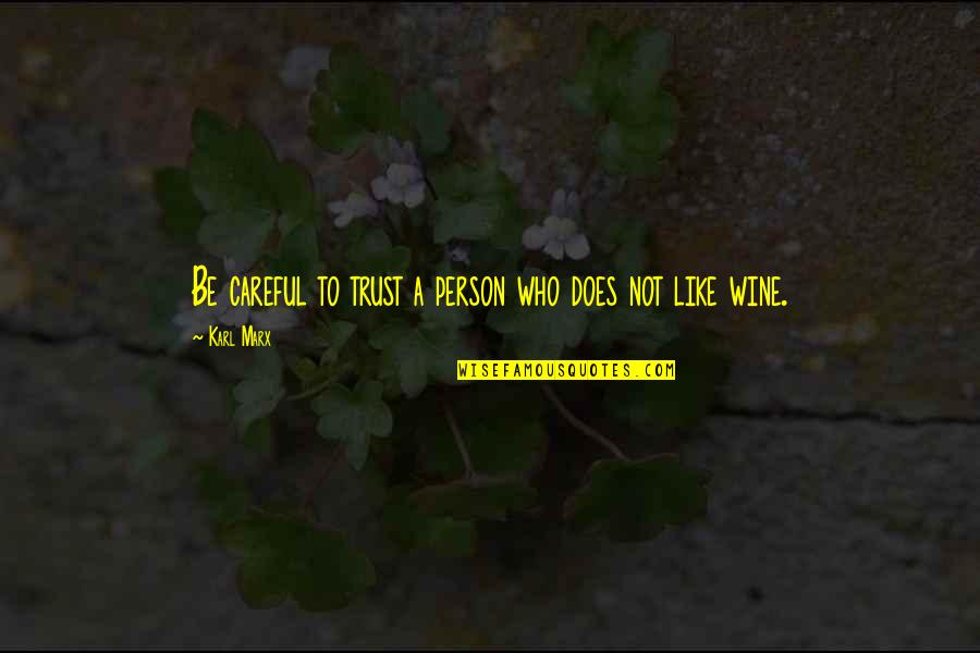 Be Like Wine Quotes By Karl Marx: Be careful to trust a person who does