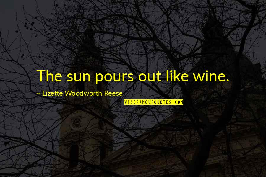 Be Like Wine Quotes By Lizette Woodworth Reese: The sun pours out like wine.