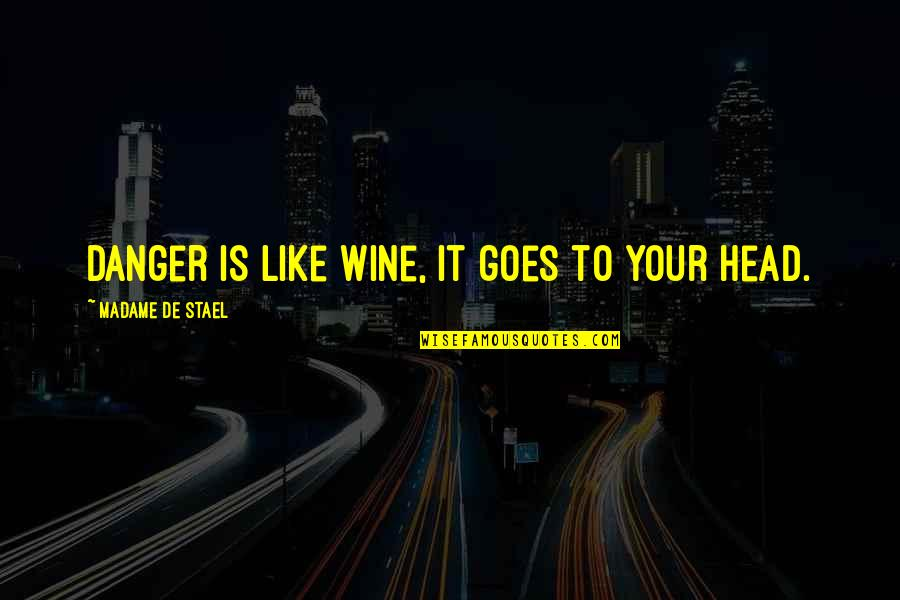 Be Like Wine Quotes By Madame De Stael: Danger is like wine, it goes to your