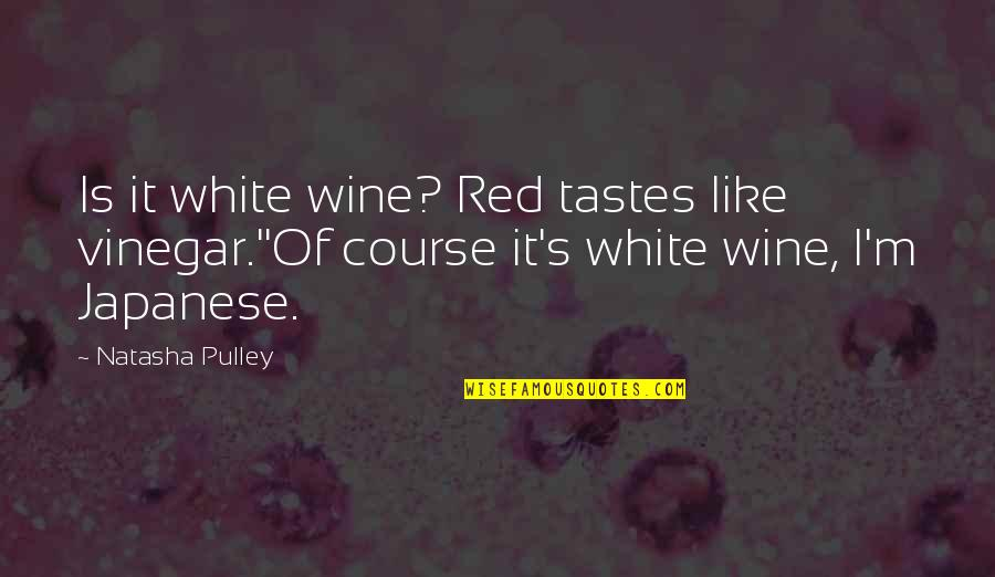 Be Like Wine Quotes By Natasha Pulley: Is it white wine? Red tastes like vinegar.''Of